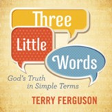 Three Little Words: God's Truth in Simple Terms