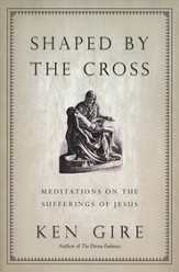 Shaped by the Cross: Meditations on the Suffering of  Jesus  - Book Club Edition