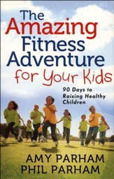 The Amazing Fitness Adventure for Your Kids: 90 Days to Raising Healthy Children - Slightly Imperfect