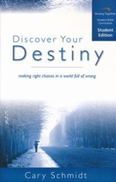 Discover Your Destiny, Student Edition: Making Right Choices in a World Full of Wrong