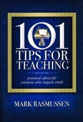 101 Tips for Teaching: Practical Advice for Everyone Who Imparts Truth
