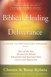 Biblical Healing and Deliverance: A Guide to Experiencing Freedom