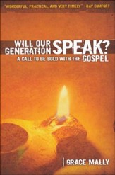 Will Our Generation Speak?: A Call to be Bold with the Gospel