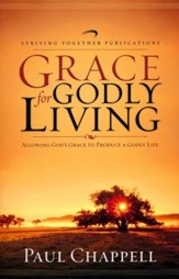 Grace for Godly Living: Allowing God's Grace to Produce a Godly Life
