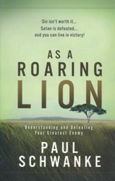 As a Roaring Lion: Understanding and Defeating Your Greatest Enemy