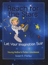 Reach for the Stars: A Young Author's Fiction Workbook