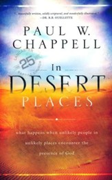 In Desert Places: What Happens When Unlikely People in Unlikely Places Encounter the Presence of God