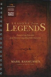 Lessons from Legends Curriculum, Teacher Edition: Powerful Life Principles from Thirteen Compelling Bible Characters