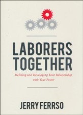 Laborers Together: Defining and Developing Your Relationship with Your Pastor
