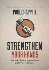 Strengthen Your Hands: How Godly Leaders Remain Strong in the Work of the Lord