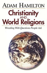 Christianity & World Religions: Wrestling with Question People Ask - Participant's book