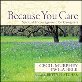 Because You Care: Spiritual Encouragement for  Caregivers