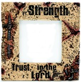 Strength, Trust in the Lord Photo Frame