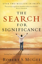 The Search for Significance:  Getting a Glimpse of Your True Worth Through God's Eyes (Revised)