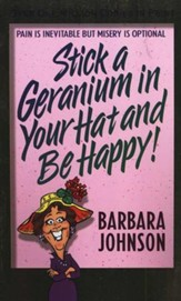 Stick a Geranium in Your Hat and Be Happy! Repackaged
