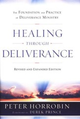 Healing Through Deliverance, Revised and Expanded Edition: The Foundation and Practice of Deliverance