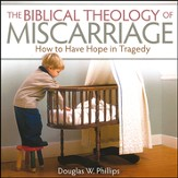 The Biblical Theology of Miscarriage: How to Have Hope in Tragedy Audio CD