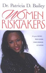 Women Risktakers: It's Your Destiny...Reach Higher,  Stand Stronger, Press Harder