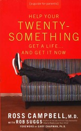 Help Your Twentysomething Get a Life And Get It Now: A Guide for Parents