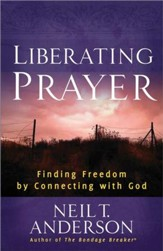 Liberating Prayer: Finding Freedom by Connecting with God