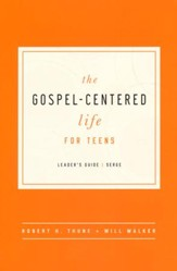 The Gospel-Centered Life for Teens, Leader's Guide