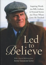 Led to Believe: Inspiring Words from Billy Graham & Personal Stories from Those Whose Lives He Touched (SI)