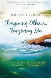 Forgiving Others, Forgiving Me: Finding Freedom in the Journey from Pain to Purpose