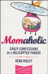 Momaholic: Crazy Confessions of a Helicopter Parent