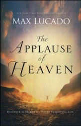 The Applause of Heaven: Discover the Secret to a Truly Satisfying Life