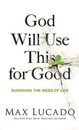 God Will Use This for Good: Surviving the Mess of Life