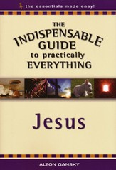 The Indispensable Guide to Practically Everything: Jesus