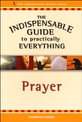 Prayer: The Indispensable Guide to Practically  Everything Series