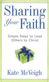 Sharing Your Faith: Simple Steps to Lead Others to Christ