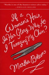 If a Woman's Hair Is Her Glory, Why am I Tweezing My Chin?