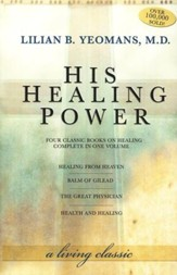 His Healing Power: Four Classic Books on Healing, Complete in One Volume