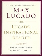 The Lucado Inspirational Reader: Inspiration and Encouragement for Your Life
