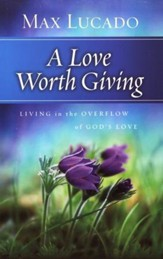 A Love Worth Giving: Living in the Overflow of God's Love - Slightly Imperfect