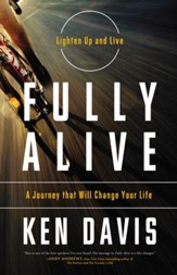 Fully Alive: Lighten Up and Live--A Journey That Will Change Your Life