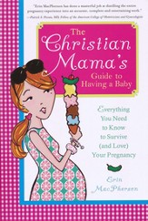 The Christian Mama's Guide to Having a Baby