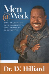 Men @ Work: How Men Can Renew Their Commitments to God, Their Families, and Themselves