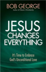 Jesus Changes Everything: It's Time to Embrace God's Unconditional Love                            - Slightly Imperfect