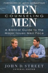 Men Counseling Men: A Biblical Guide to the Major Issues Men Face