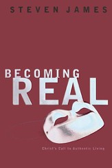 Becoming Real: Christ's Call to Authenic Living - eBook