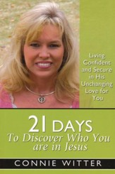 21 Days To Discover Who You Are In Jesus: Living Confident and Secure in His Unchanging Love for You