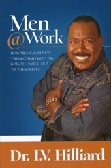 Men @ Work: How Men Can Renew Their Commitment to God, Family, and to Themselves