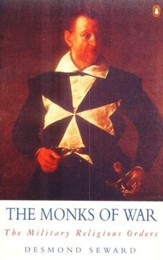The Monks of War: The Military Religious Orders