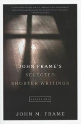 John Frame's Selected Shorter Writings, Volume 2