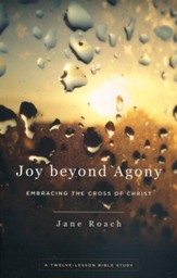 Joy Beyond Agony: Embracing the Cross of Christ