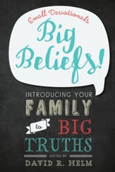 Small Devotionals, Big Beliefs!: Introducing Your Family to Big Truths