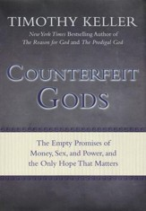 Counterfeit Gods: The Empty Promises of Money, Sex, and Power--and the Only Hope That Matters
